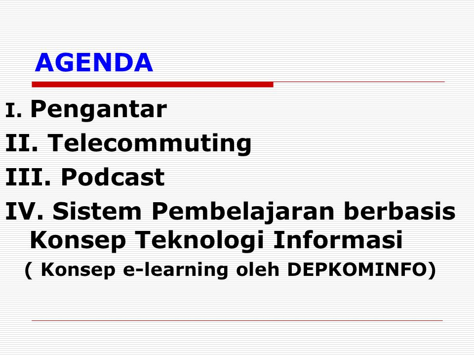 AGENDA II. Telecommuting III. Podcast