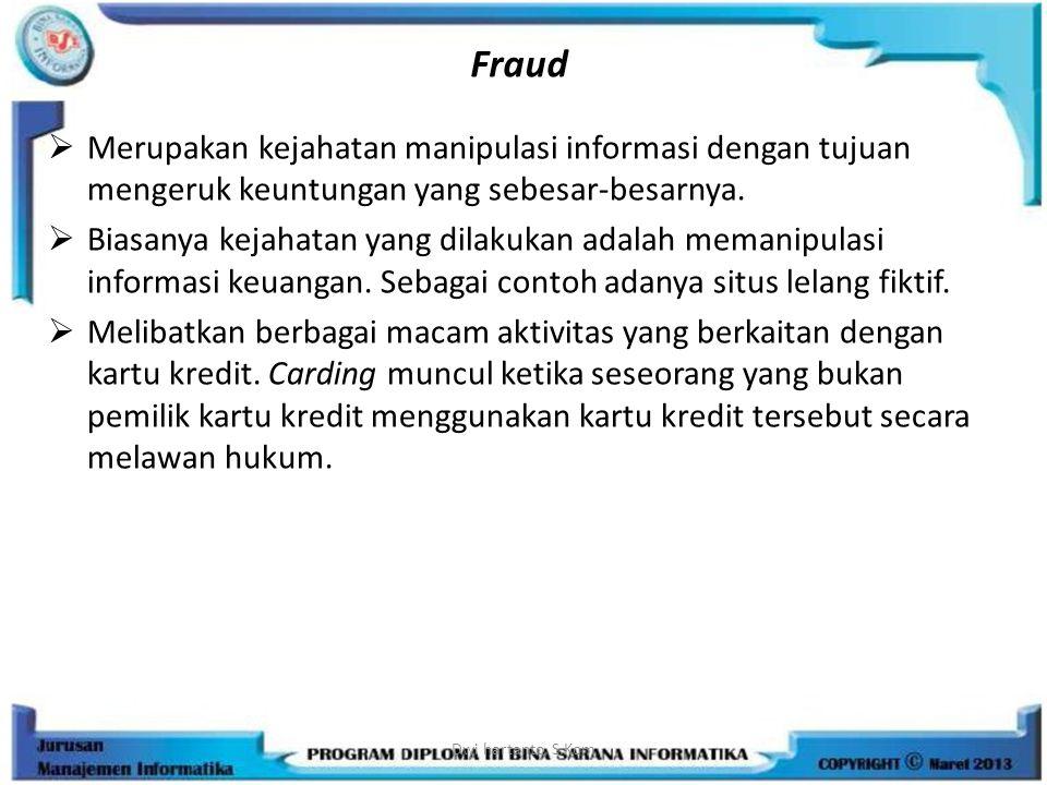 Fraud Merupakan kejahatan manipulasi informasi dengan tujuan mengeruk keuntungan yang sebesar-besarnya.
