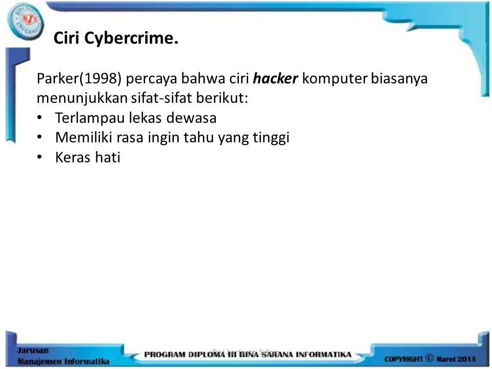Ciri Cybercrime. Parker(1998) percaya bahwa ciri hacker komputer biasanya menunjukkan sifat-sifat berikut: