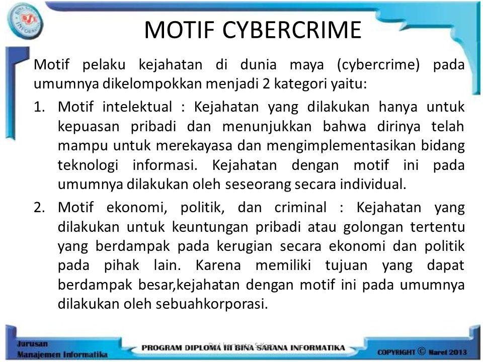MOTIF CYBERCRIME Motif pelaku kejahatan di dunia maya (cybercrime) pada umumnya dikelompokkan menjadi 2 kategori yaitu: