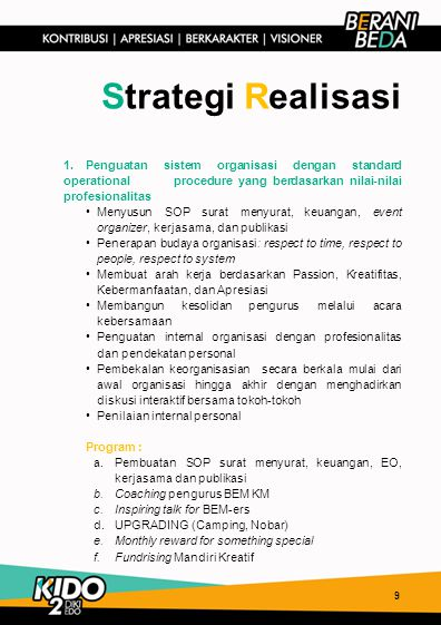 Strategi Realisasi 1. Penguatan sistem organisasi dengan standard operational procedure yang berdasarkan nilai-nilai profesionalitas.