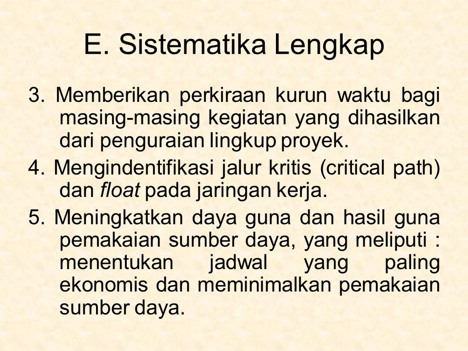 E. Sistematika Lengkap 3. Memberikan perkiraan kurun waktu bagi masing-masing kegiatan yang dihasilkan dari penguraian lingkup proyek.