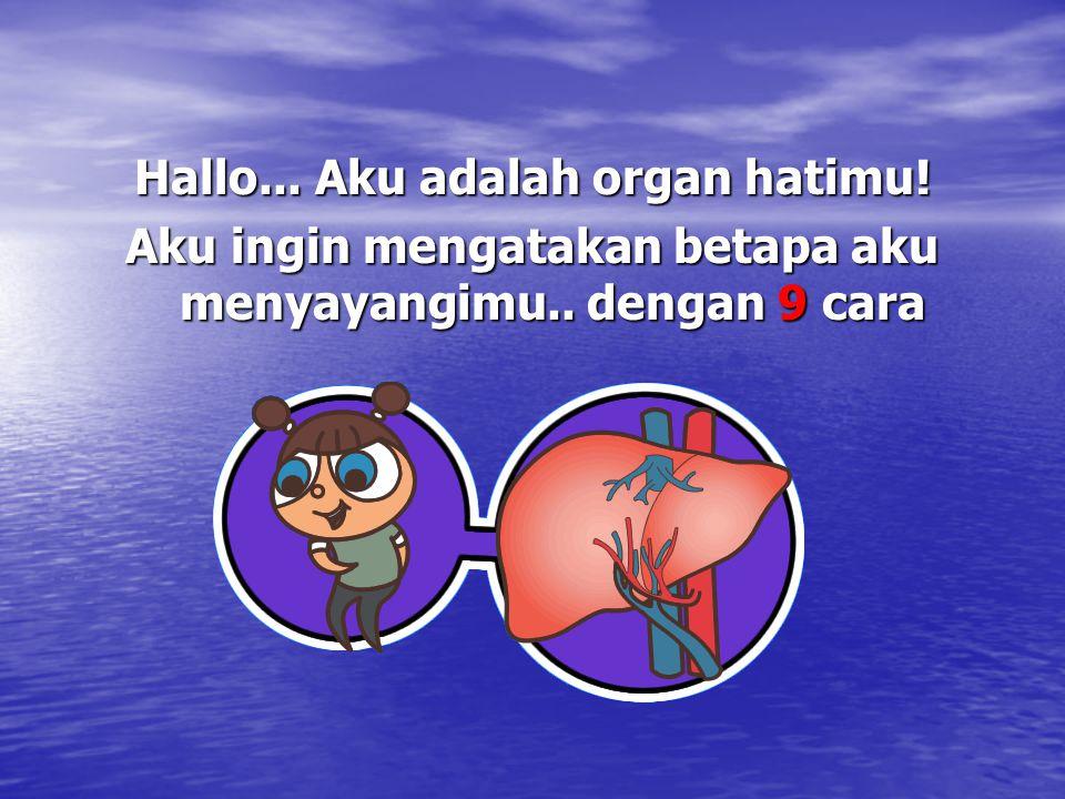 Hallo... Aku adalah organ hatimu!