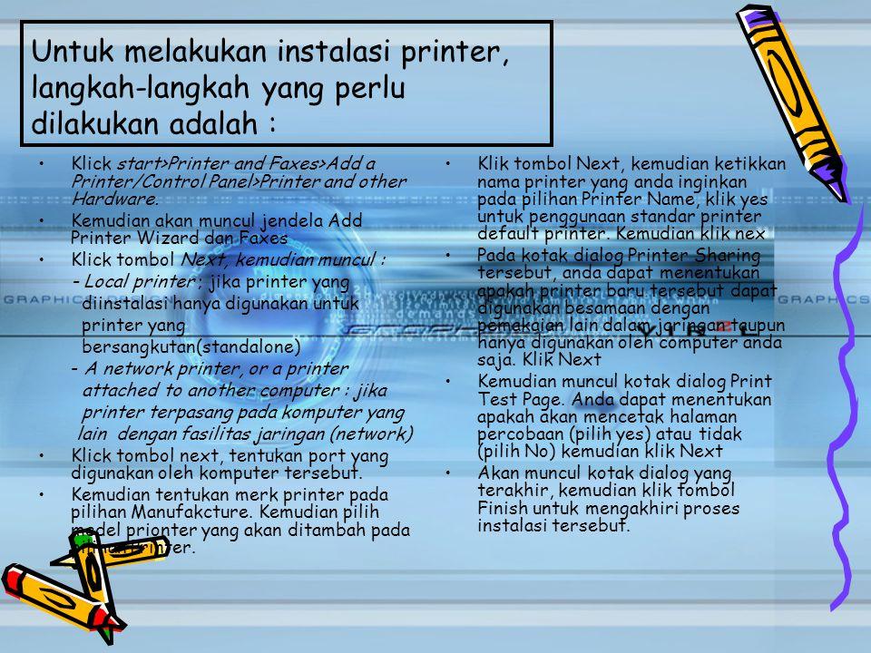 Untuk melakukan instalasi printer, langkah-langkah yang perlu dilakukan adalah :