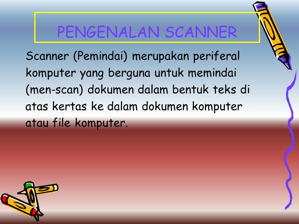 PENGENALAN SCANNER Scanner (Pemindai) merupakan periferal