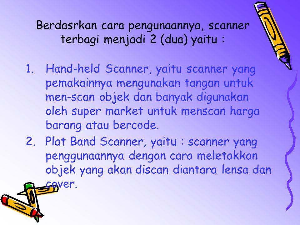 Berdasrkan cara pengunaannya, scanner terbagi menjadi 2 (dua) yaitu :