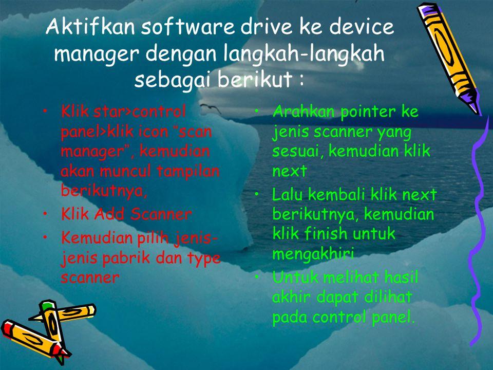 Aktifkan software drive ke device manager dengan langkah-langkah sebagai berikut :