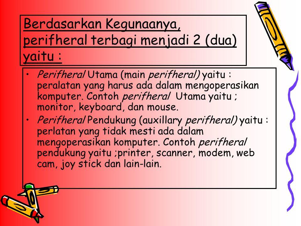 Berdasarkan Kegunaanya, perifheral terbagi menjadi 2 (dua) yaitu :