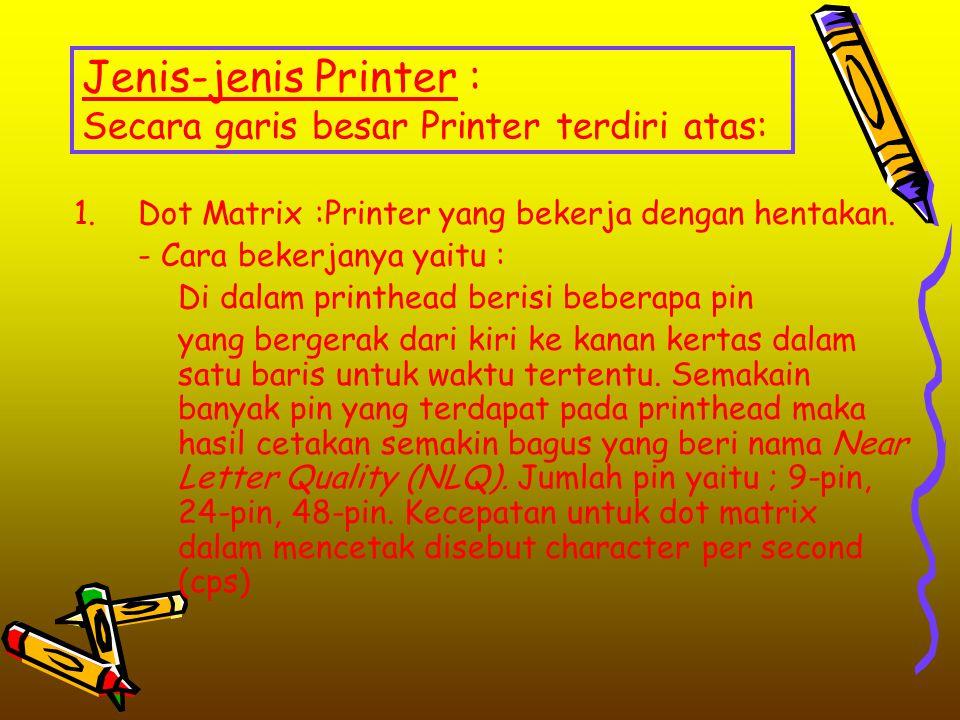 Jenis-jenis Printer : Secara garis besar Printer terdiri atas:
