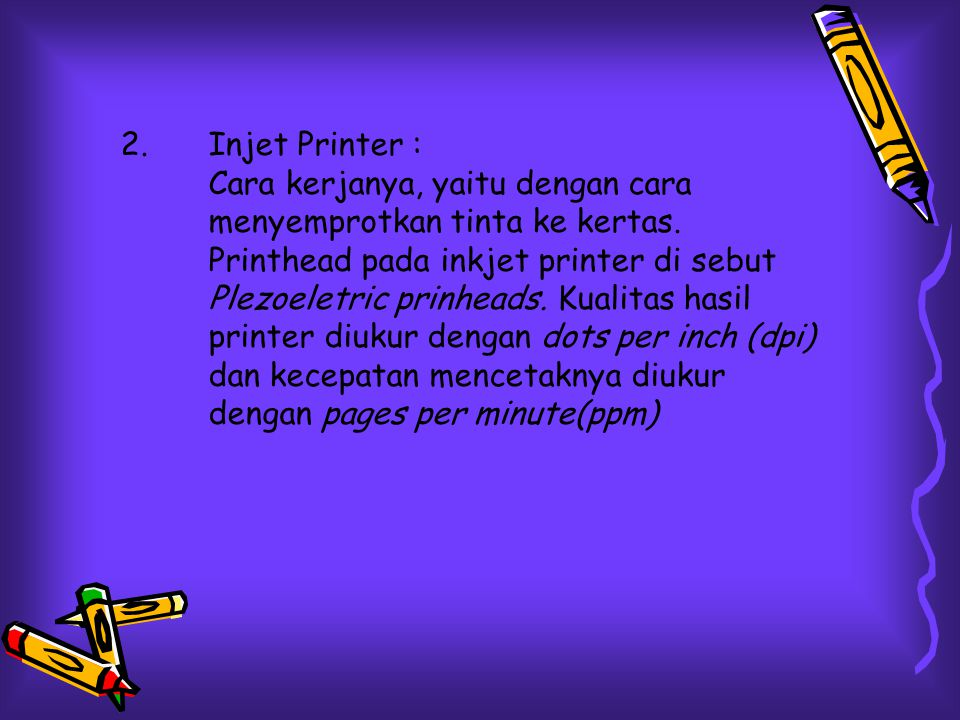 Injet Printer : Cara kerjanya, yaitu dengan cara menyemprotkan tinta ke kertas.