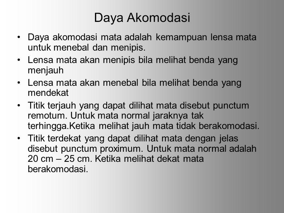 Daya Akomodasi Daya akomodasi mata adalah kemampuan lensa mata untuk menebal dan menipis. Lensa mata akan menipis bila melihat benda yang menjauh.