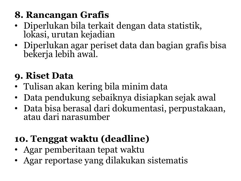 8. Rancangan Grafis Diperlukan bila terkait dengan data statistik, lokasi, urutan kejadian.