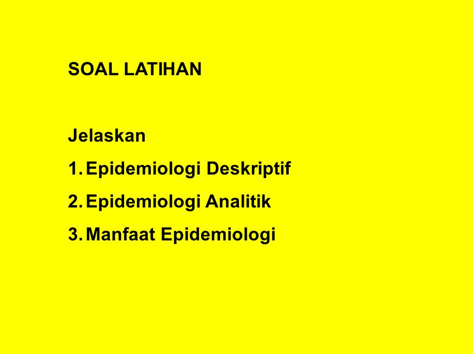 SOAL LATIHAN Jelaskan Epidemiologi Deskriptif Epidemiologi Analitik Manfaat Epidemiologi