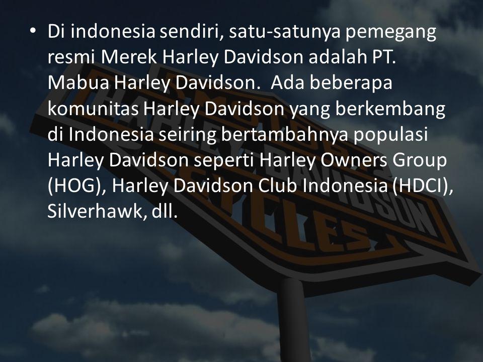 Di indonesia sendiri, satu-satunya pemegang resmi Merek Harley Davidson adalah PT.