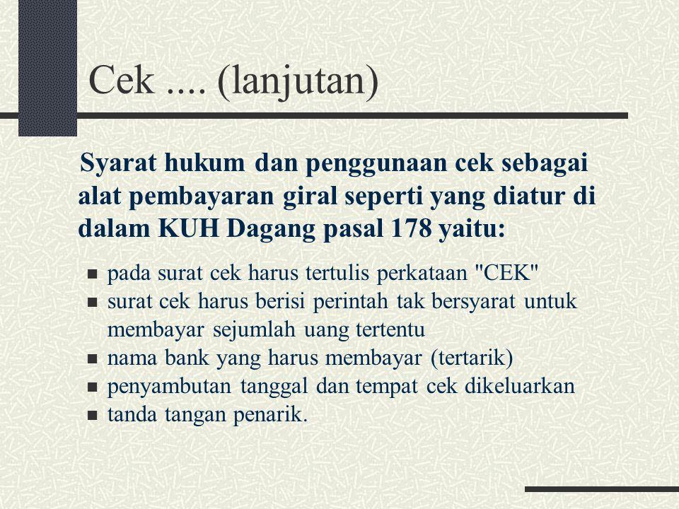 Cek .... (lanjutan) Syarat hukum dan penggunaan cek sebagai alat pembayaran giral seperti yang diatur di dalam KUH Dagang pasal 178 yaitu: