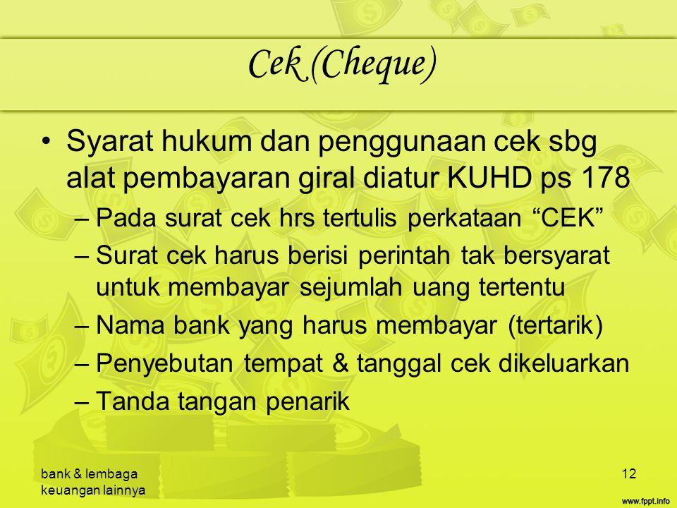 Cek (Cheque) Syarat hukum dan penggunaan cek sbg alat pembayaran giral diatur KUHD ps 178. Pada surat cek hrs tertulis perkataan CEK