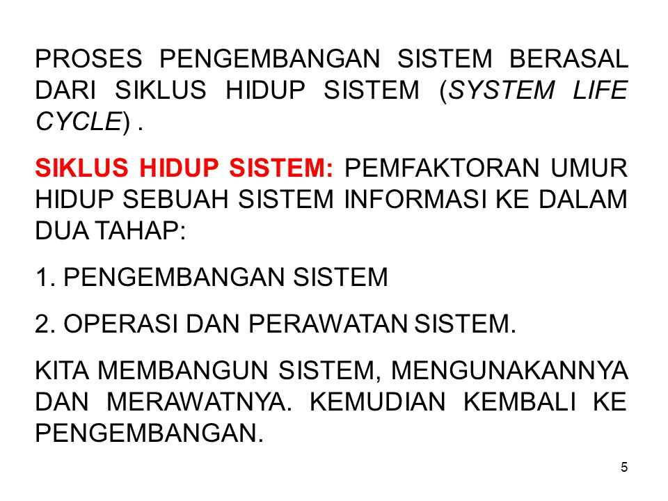 PROSES PENGEMBANGAN SISTEM BERASAL DARI SIKLUS HIDUP SISTEM (SYSTEM LIFE CYCLE) .