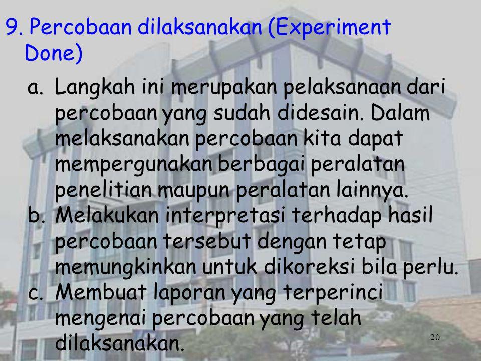 9. Percobaan dilaksanakan (Experiment