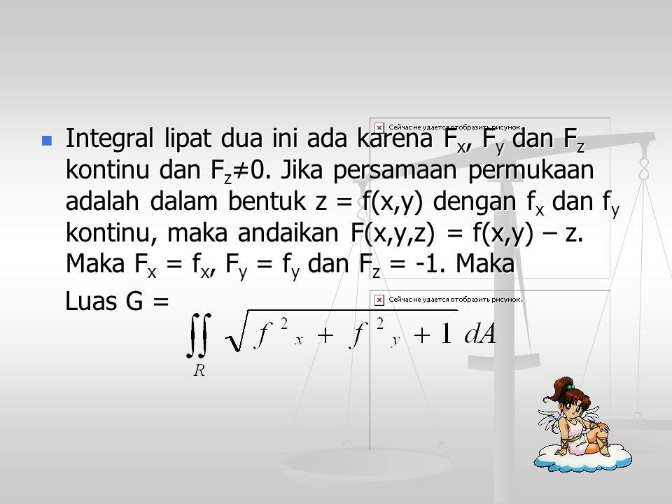 Integral lipat dua ini ada karena Fx, Fy dan Fz kontinu dan Fz≠0