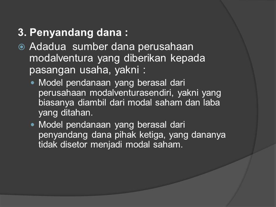 3. Penyandang dana : Adadua sumber dana perusahaan modalventura yang diberikan kepada pasangan usaha, yakni :