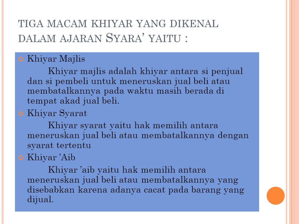 tiga macam khiyar yang dikenal dalam ajaran Syara' yaitu :