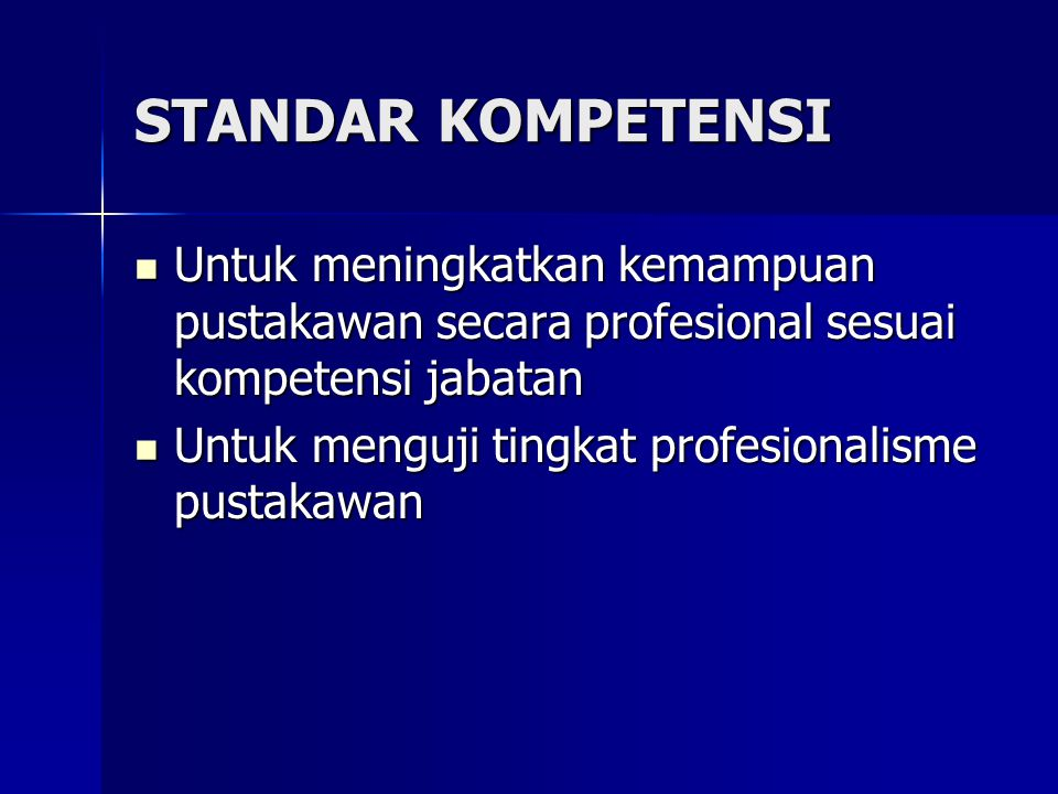 STANDAR KOMPETENSI Untuk meningkatkan kemampuan pustakawan secara profesional sesuai kompetensi jabatan.