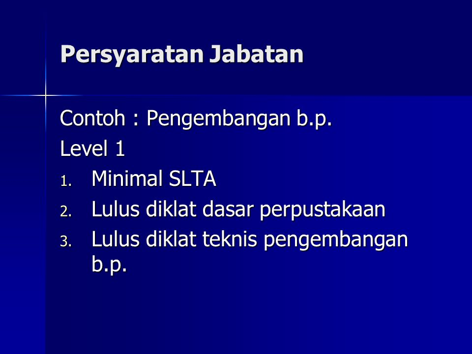 Persyaratan Jabatan Contoh : Pengembangan b.p. Level 1 Minimal SLTA