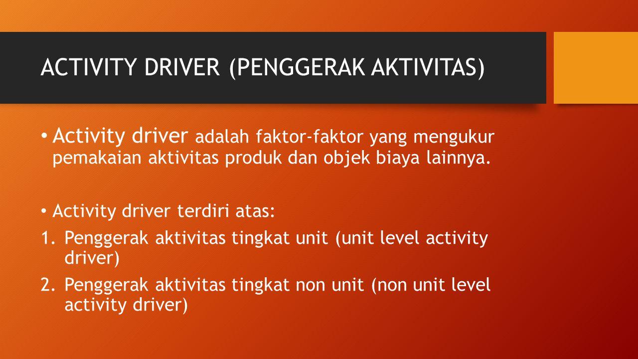 ACTIVITY DRIVER (PENGGERAK AKTIVITAS)