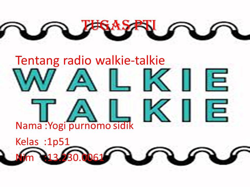 Tugas pti Tentang radio walkie-talkie Nama :Yogi purnomo sidik