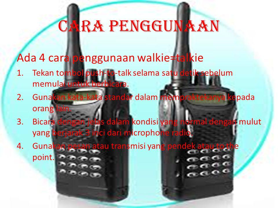 Cara penggunaan Ada 4 cara penggunaan walkie=talkie