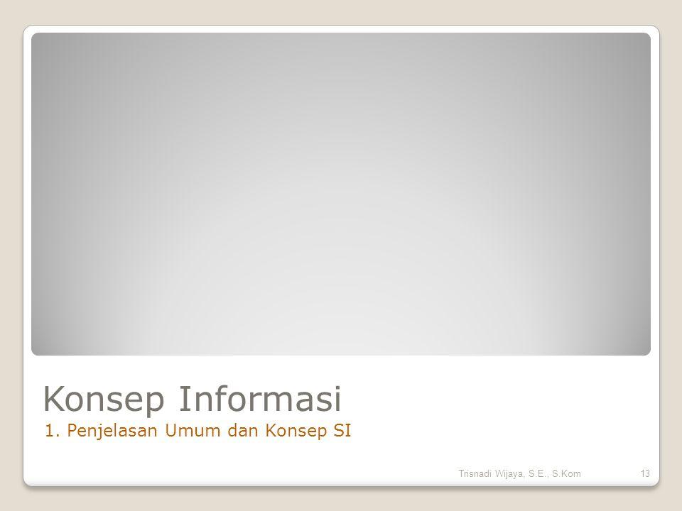 Konsep Informasi 1. Penjelasan Umum dan Konsep SI