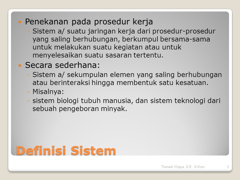 Definisi Sistem Penekanan pada prosedur kerja Secara sederhana: