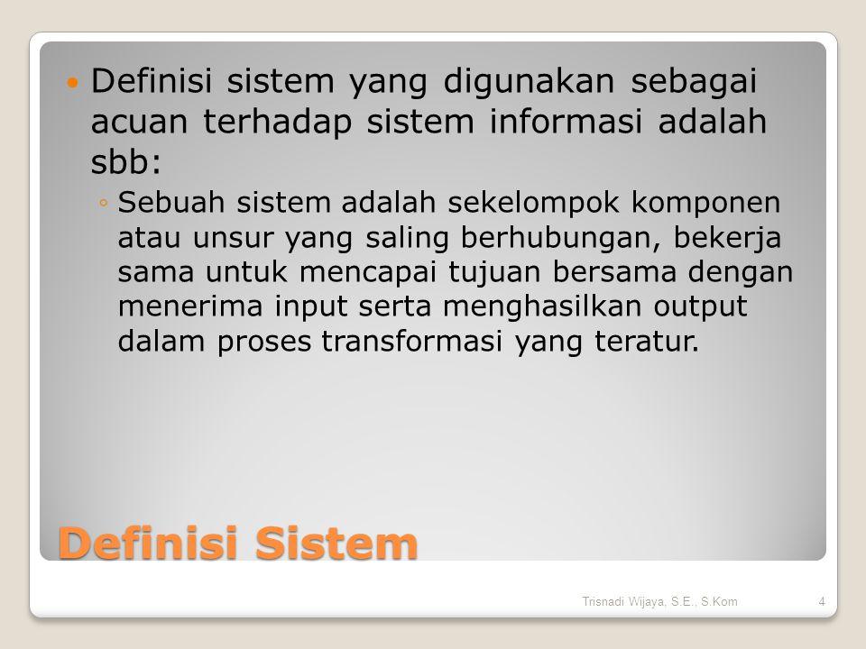 Definisi sistem yang digunakan sebagai acuan terhadap sistem informasi adalah sbb: