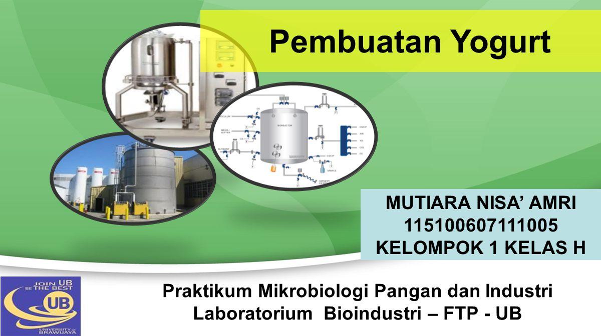 Pembuatan Yogurt MUTIARA NISA' AMRI 115100607111005 KELOMPOK 1 KELAS H
