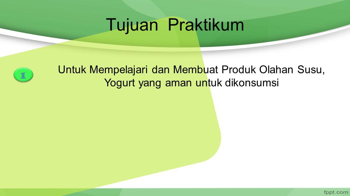 Tujuan Praktikum Untuk Mempelajari dan Membuat Produk Olahan Susu, Yogurt yang aman untuk dikonsumsi.
