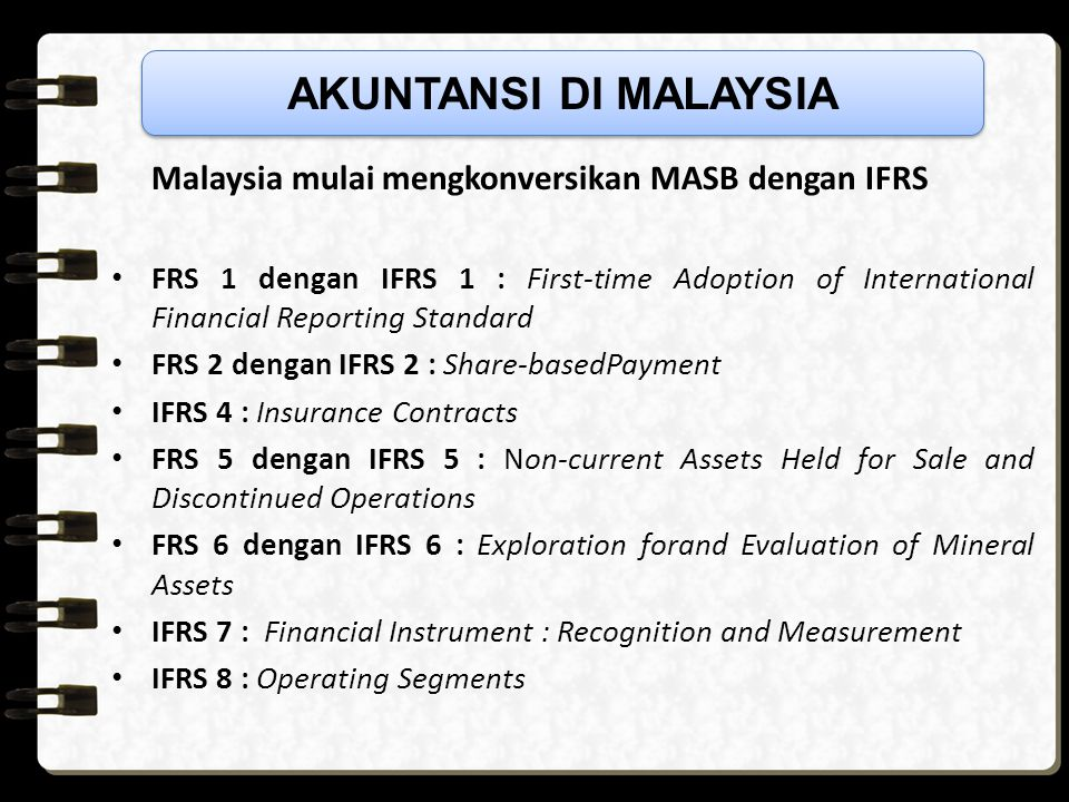 AKUNTANSI DI MALAYSIA Malaysia mulai mengkonversikan MASB dengan IFRS