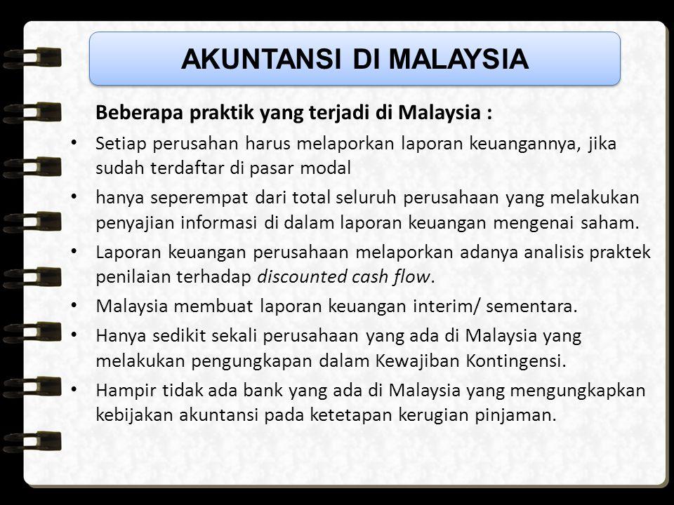 AKUNTANSI DI MALAYSIA Beberapa praktik yang terjadi di Malaysia :