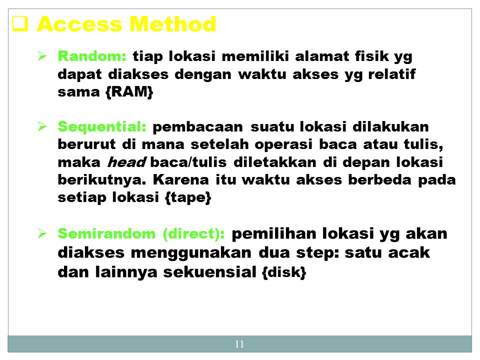 Access Method Random: tiap lokasi memiliki alamat fisik yg dapat diakses dengan waktu akses yg relatif sama {RAM}