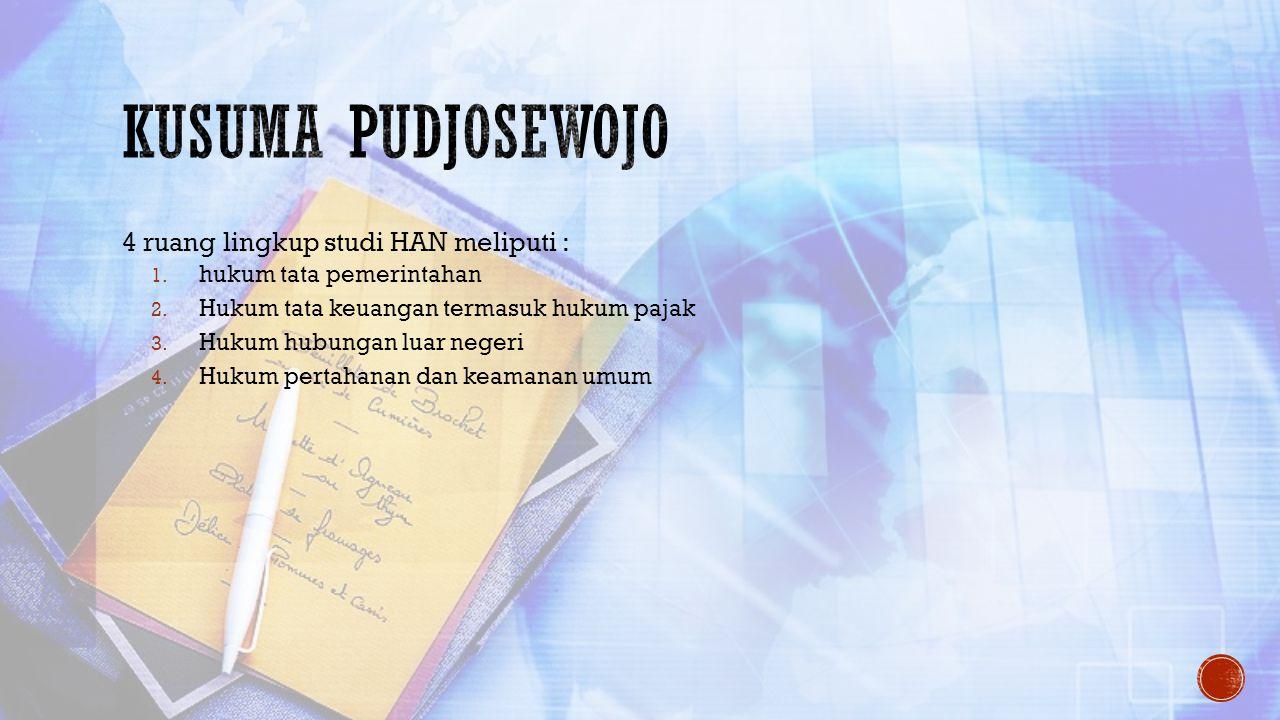Kusuma pudjosewojo 4 ruang lingkup studi HAN meliputi :