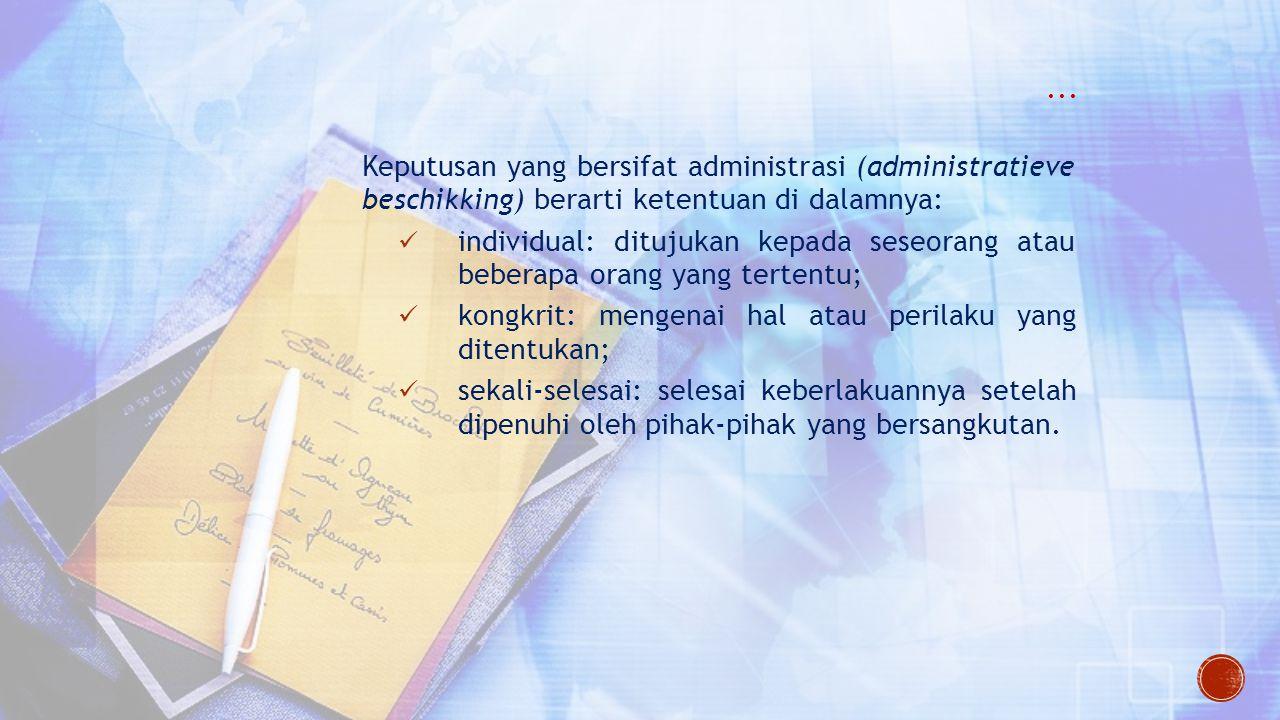 ... Keputusan yang bersifat administrasi (administratieve beschikking) berarti ketentuan di dalamnya: