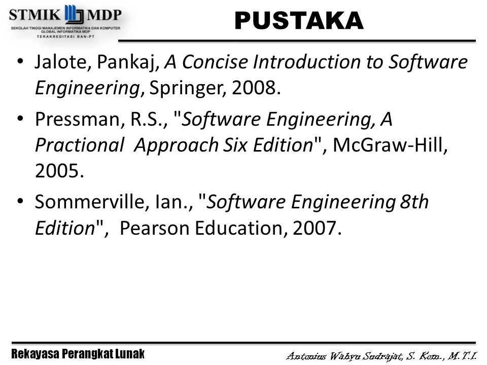 PUSTAKA Jalote, Pankaj, A Concise Introduction to Software Engineering, Springer, 2008.