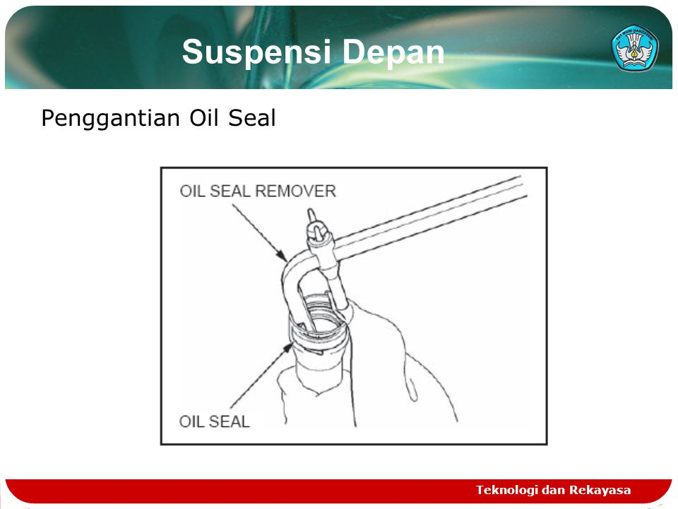 Suspensi Depan Penggantian Oil Seal Teknologi dan Rekayasa
