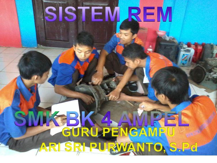 SISTEM REM SMK BK 4 AMPEL GURU PENGAMPU ARI SRI PURWANTO, S.Pd