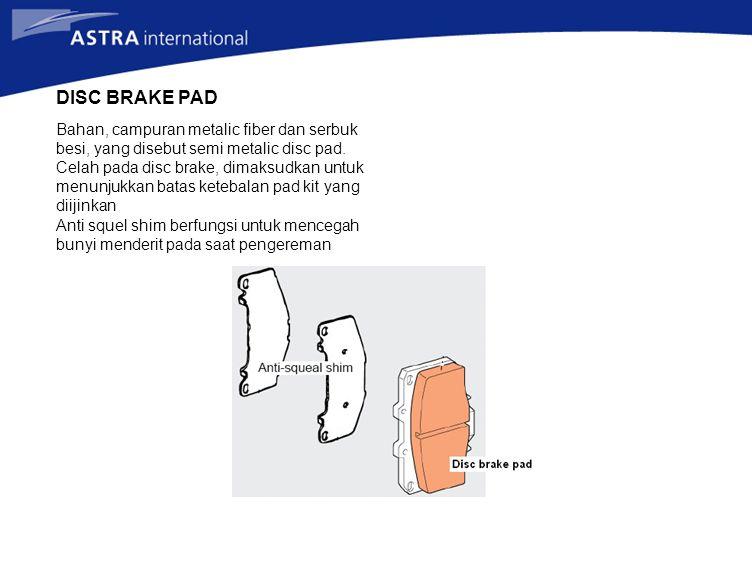 DISC BRAKE PAD Bahan, campuran metalic fiber dan serbuk besi, yang disebut semi metalic disc pad.
