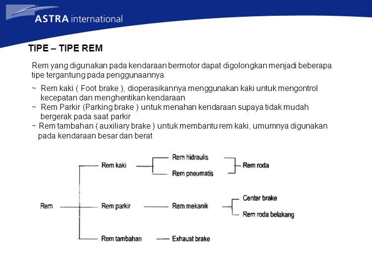 TIPE – TIPE REM Rem yang digunakan pada kendaraan bermotor dapat digolongkan menjadi beberapa tipe tergantung pada penggunaannya.