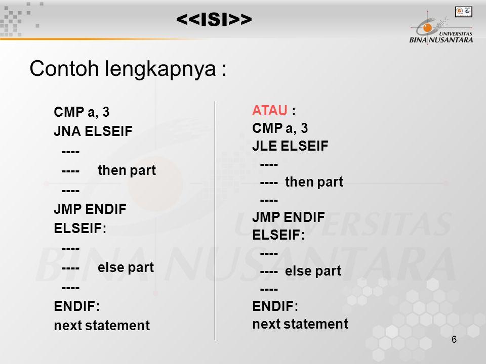 Contoh lengkapnya : <<ISI>> CMP a, 3 JNA ELSEIF ----