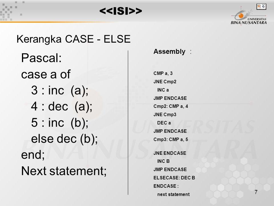 Pascal: case a of 3 : inc (a); 4 : dec (a); 5 : inc (b); else dec (b);