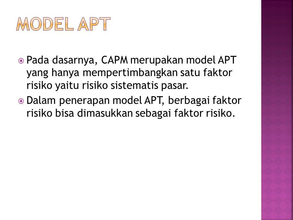 MODEL APT Pada dasarnya, CAPM merupakan model APT yang hanya mempertimbangkan satu faktor risiko yaitu risiko sistematis pasar.