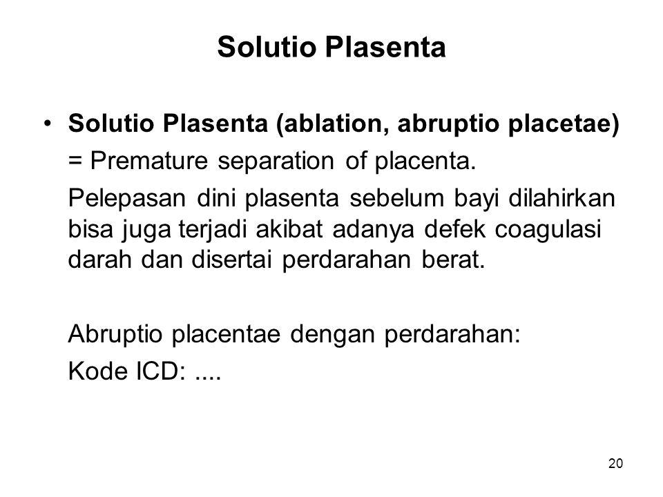Solutio Plasenta Solutio Plasenta (ablation, abruptio placetae)