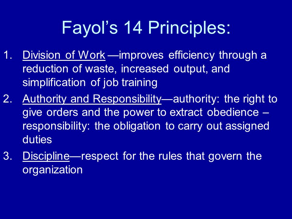 Fayol's 14 Principles: Division of Work —improves efficiency through a reduction of waste, increased output, and simplification of job training.